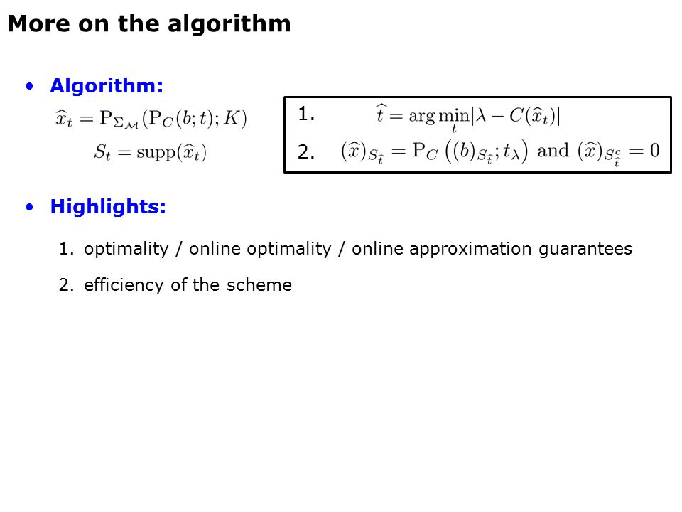 Algorithm: 1. 2. Highlights: 1.optimality / online optimality / online approximation guarantees 2.efficiency of the scheme More on the algorithm