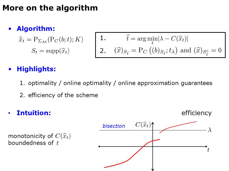 Algorithm: 1. 2. Highlights: 1.optimality / online optimality / online approximation guarantees 2.efficiency of the scheme Intuition: efficiency More