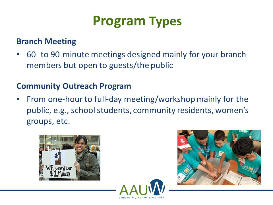 Program Types Branch Meeting 60- to 90-minute meetings designed mainly for your branch members but open to guests/the public Community Outreach Progra