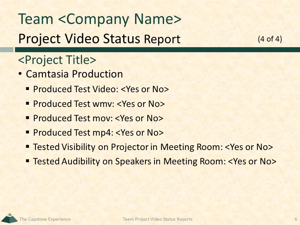 Project Video Status Report Team Camtasia Production  Produced Test Video:  Produced Test wmv:  Produced Test mov:  Produced Test mp4:  Tested Vi