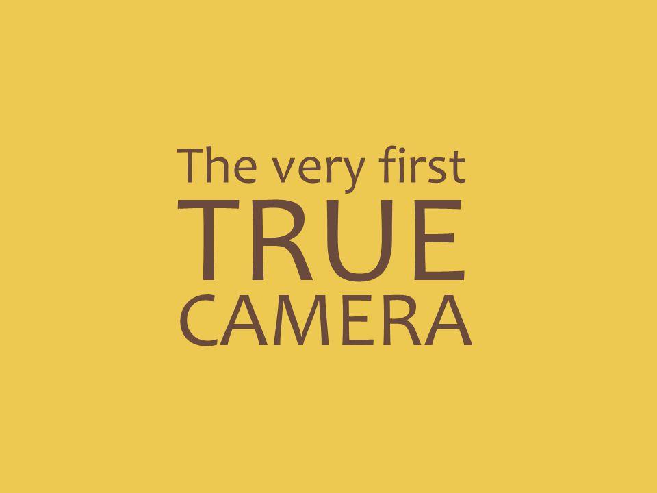 The very first TRUE CAMERA
