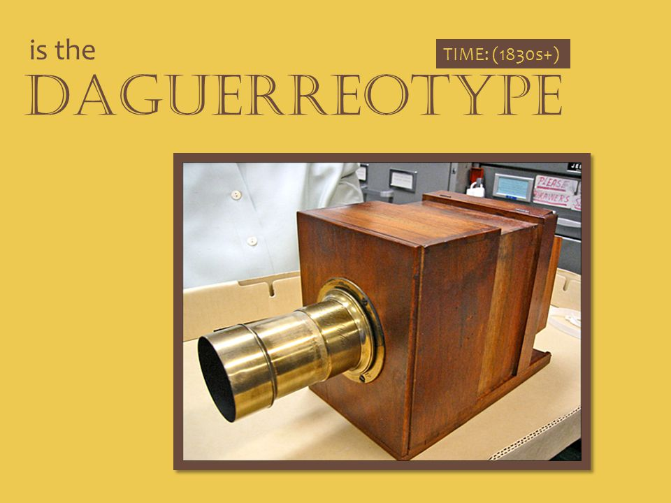 is the Daguerreotype TIME: (1830s+)