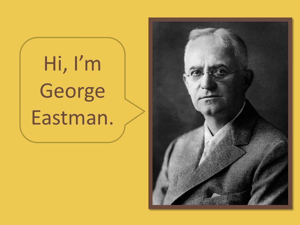 Hi, I'm George Eastman.