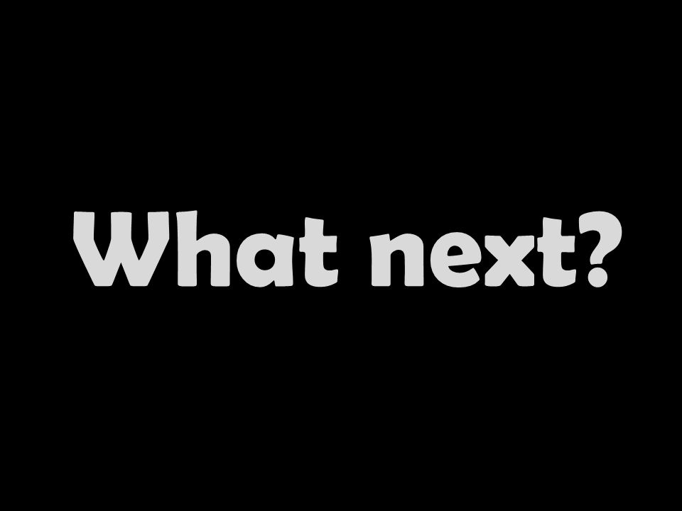 What next?