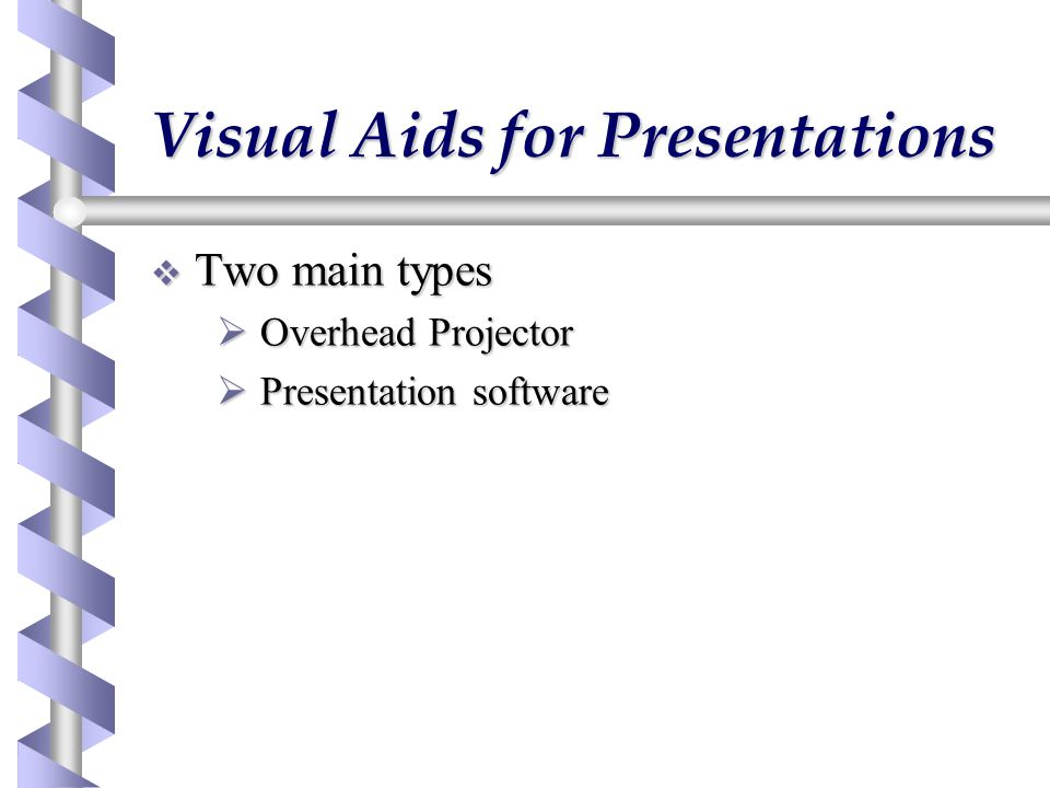Visual Aids for Presentations  Two main types  Overhead Projector  Presentation software
