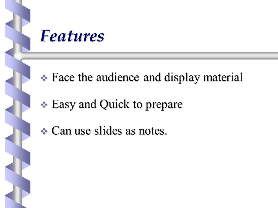 Features  Face the audience and display material  Easy and Quick to prepare  Can use slides as notes.