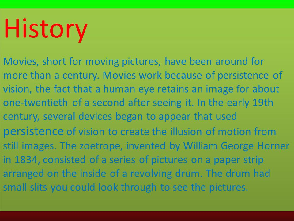 History Movies, short for moving pictures, have been around for more than a century.