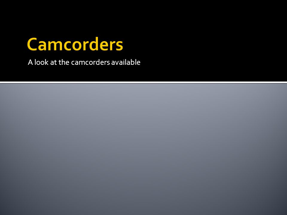 A look at the camcorders available