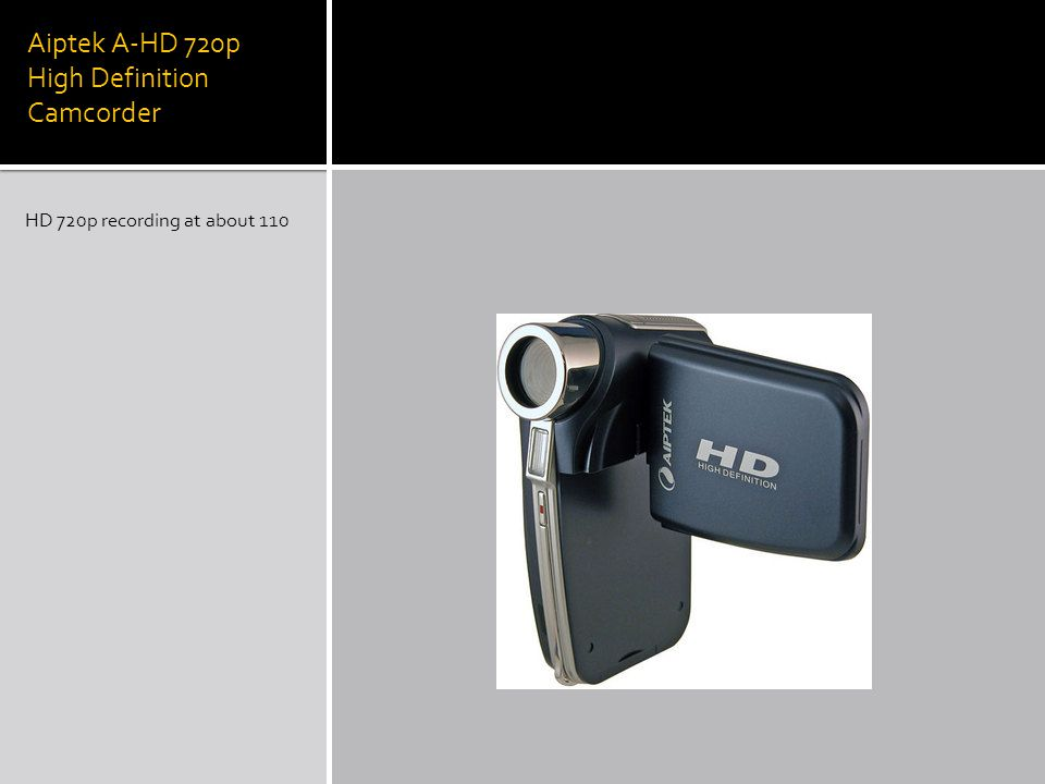 Aiptek A-HD 720p High Definition Camcorder HD 720p recording at about 110