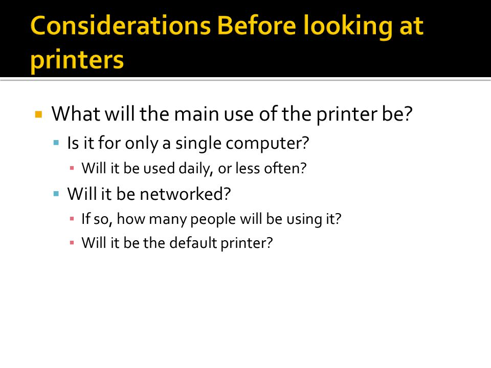  What will the main use of the printer be.  Is it for only a single computer.