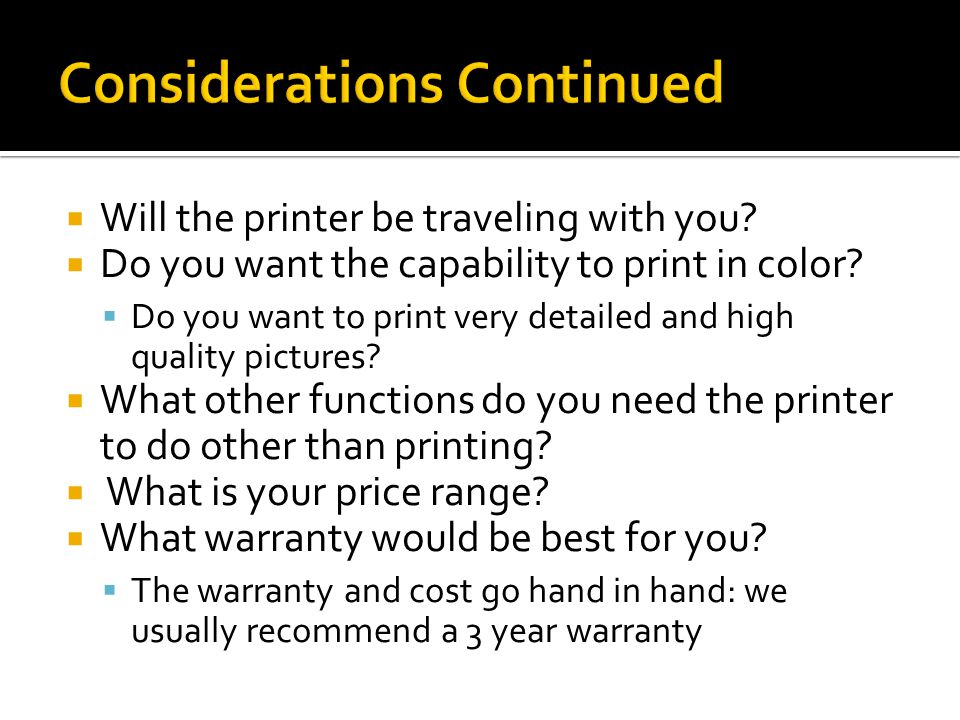  Will the printer be traveling with you.  Do you want the capability to print in color.