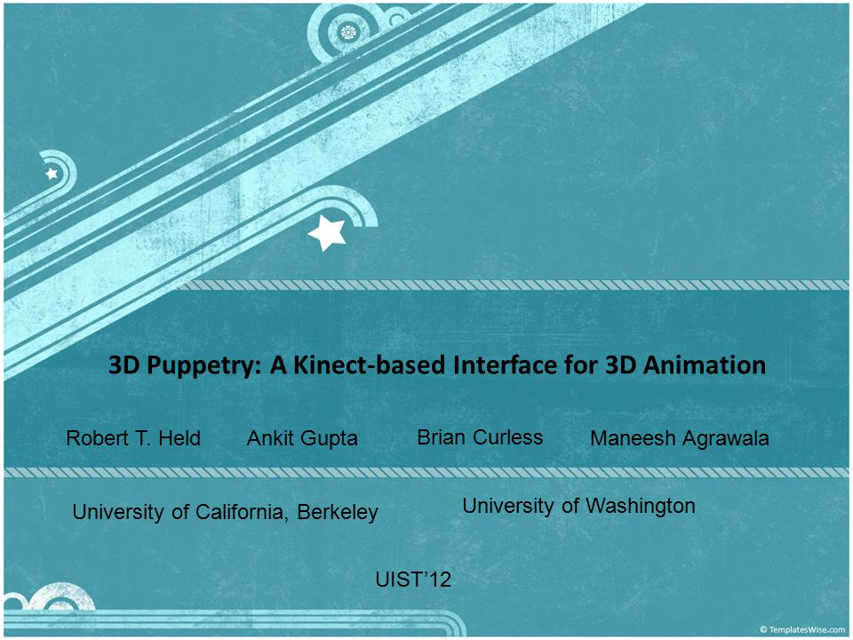 3D Puppetry: A Kinect-based Interface for 3D Animation Ankit Gupta Brian Curless Robert T.