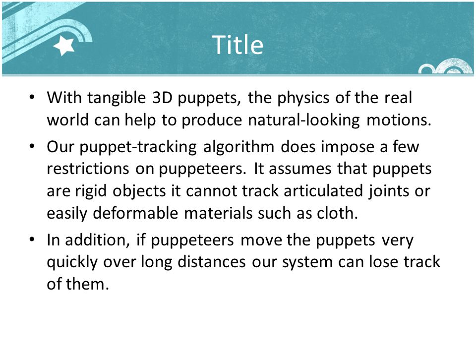 Title With tangible 3D puppets, the physics of the real world can help to produce natural-looking motions.