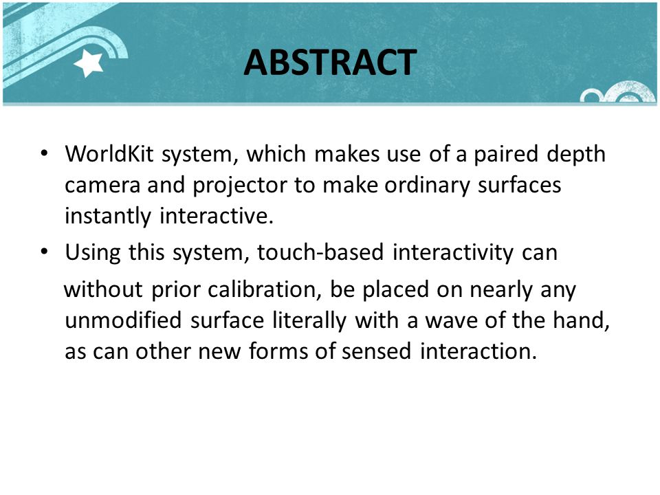 ABSTRACT WorldKit system, which makes use of a paired depth camera and projector to make ordinary surfaces instantly interactive.
