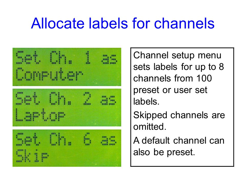 Allocate labels for channels Channel setup menu sets labels for up to 8 channels from 100 preset or user set labels. Skipped channels are omitted. A d