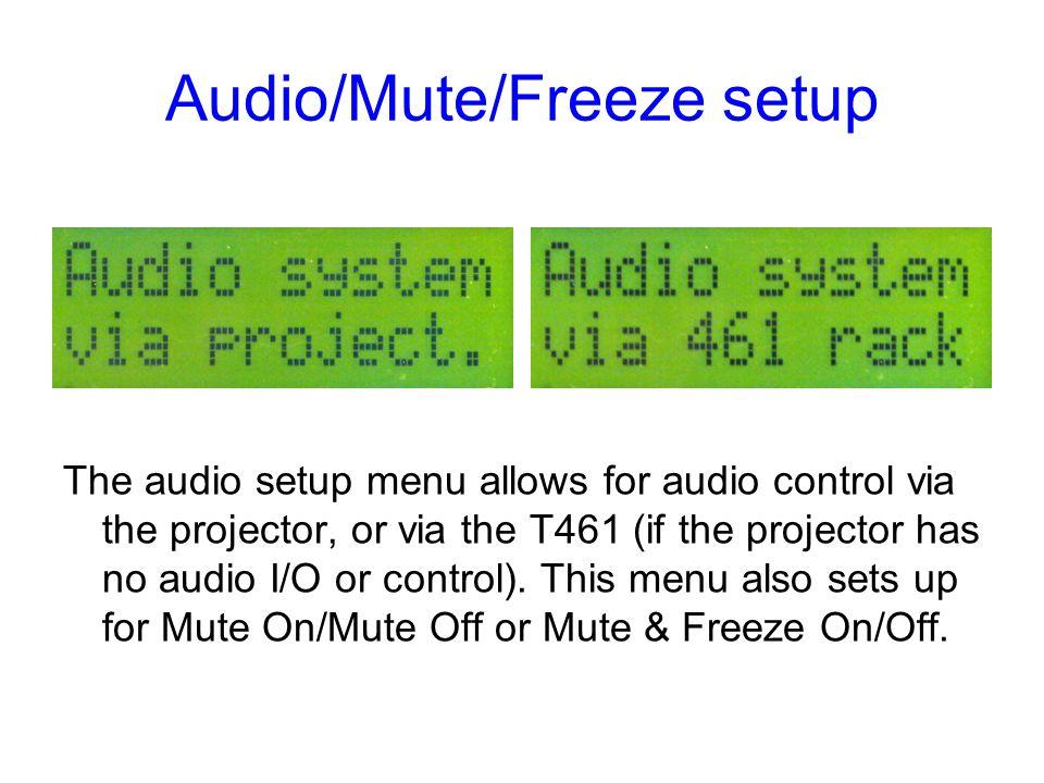 Audio/Mute/Freeze setup The audio setup menu allows for audio control via the projector, or via the T461 (if the projector has no audio I/O or control).