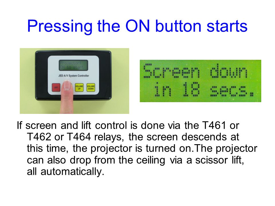 Pressing the ON button starts If screen and lift control is done via the T461 or T462 or T464 relays, the screen descends at this time, the projector