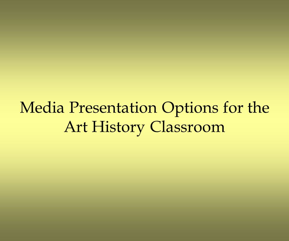 Media Presentation Options for the Art History Classroom Disadvantages Computer and digital projector required for classroom display.