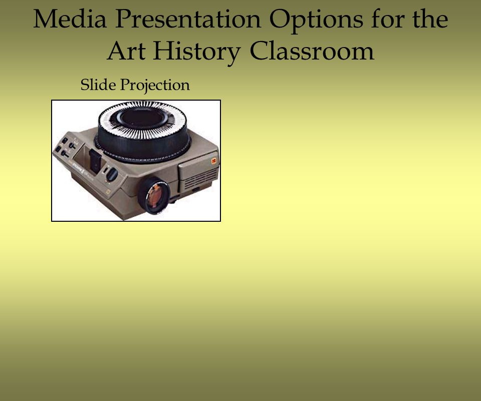 Media Presentation Options for the Art History Classroom Advantages Large, established collection of images.