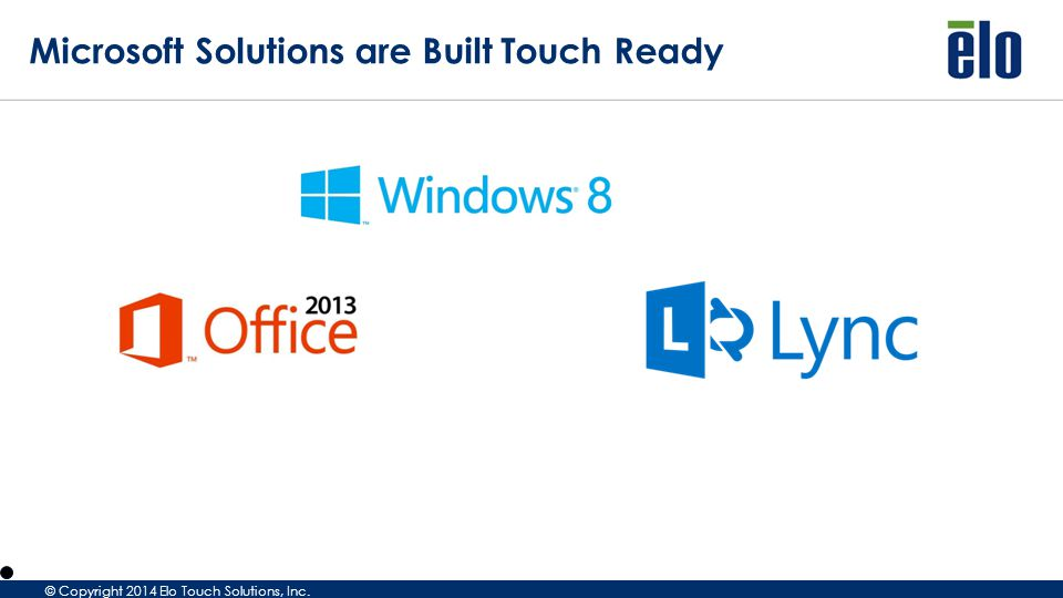 © Copyright 2014 Elo Touch Solutions, Inc. Microsoft Solutions are Built Touch Ready