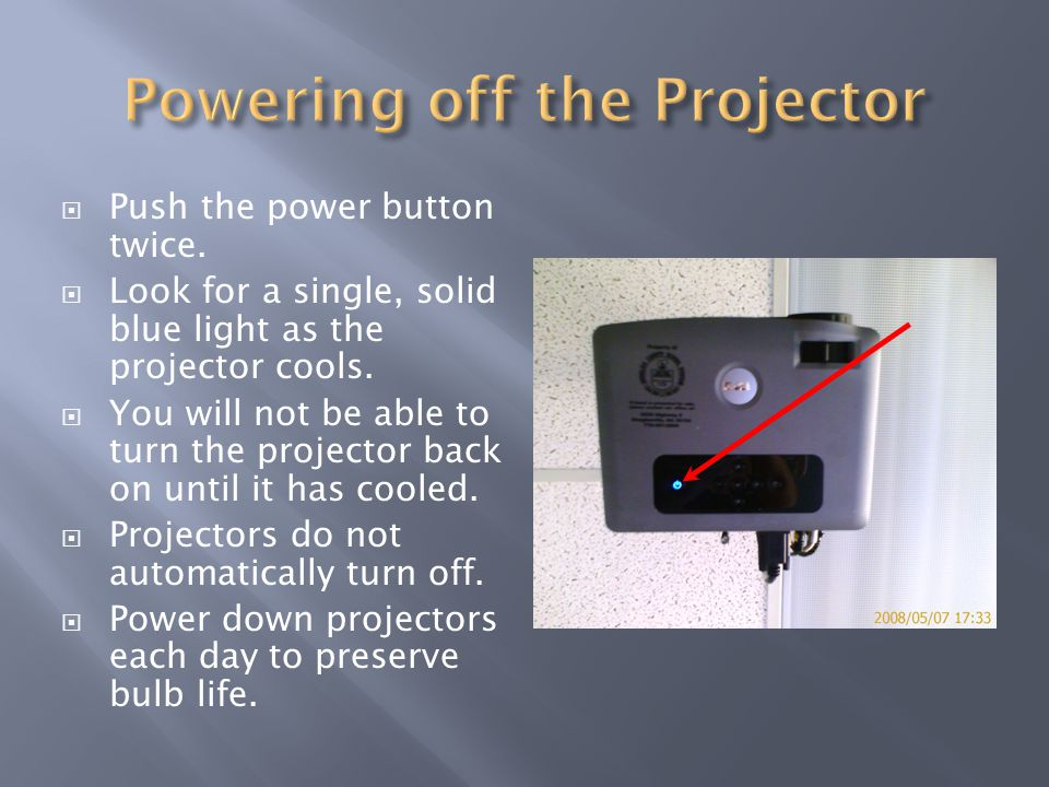  Push the power button twice.  Look for a single, solid blue light as the projector cools.