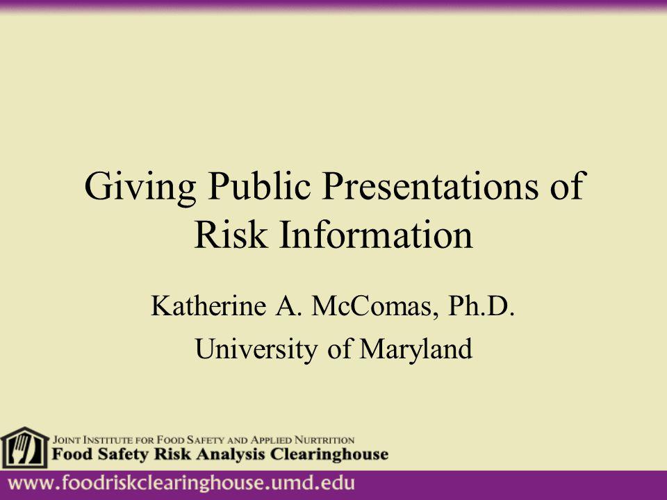 Giving Public Presentations of Risk Information Katherine A. McComas, Ph.D. University of Maryland