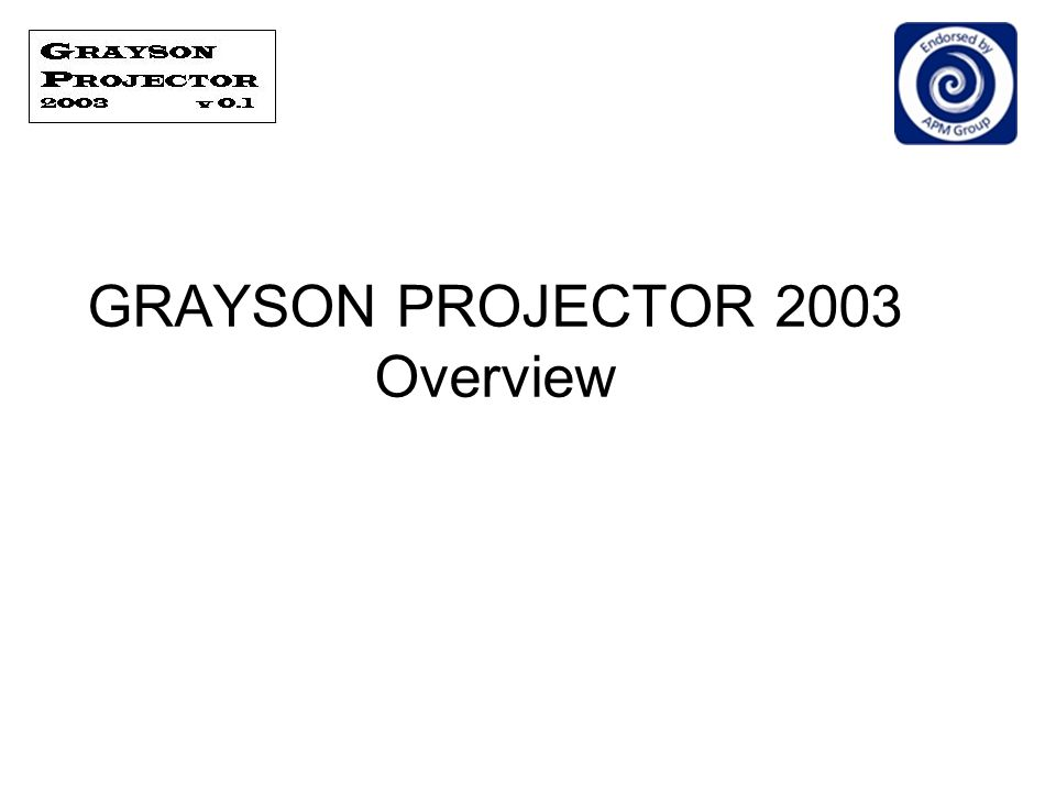 GRAYSON PROJECTOR 2003 Overview