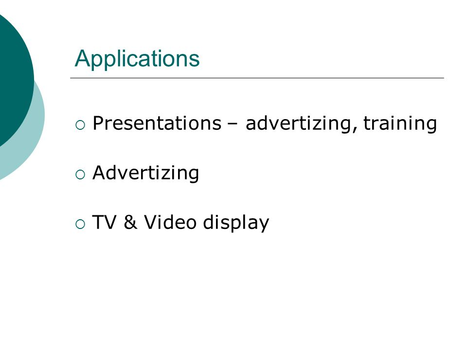 Applications  Presentations – advertizing, training  Advertizing  TV & Video display