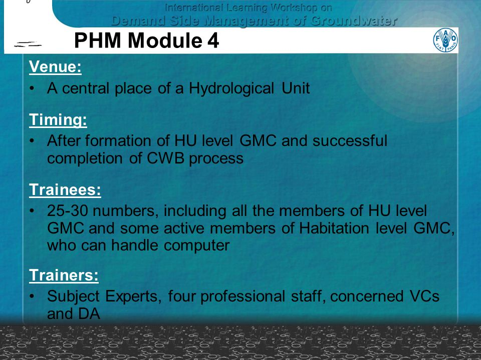 PHM Module 4 Venue: A central place of a Hydrological Unit Timing: After formation of HU level GMC and successful completion of CWB process Trainees:
