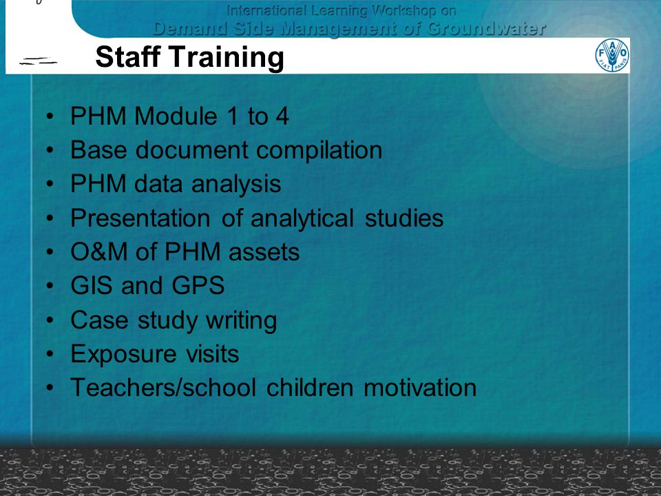 Staff Training PHM Module 1 to 4 Base document compilation PHM data analysis Presentation of analytical studies O&M of PHM assets GIS and GPS Case study writing Exposure visits Teachers/school children motivation