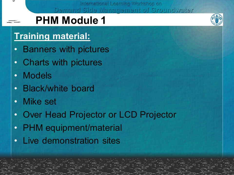 Training material: Banners with pictures Charts with pictures Models Black/white board Mike set Over Head Projector or LCD Projector PHM equipment/mat