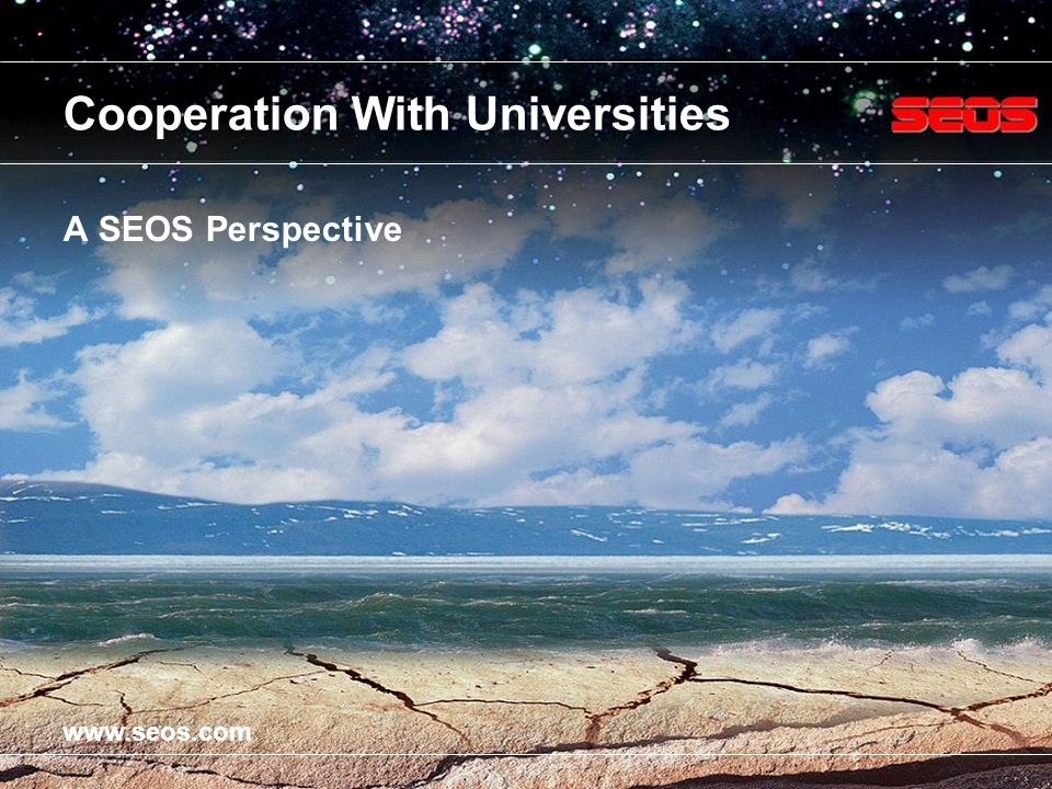 www.seos.com Cooperation With Universities A SEOS Perspective