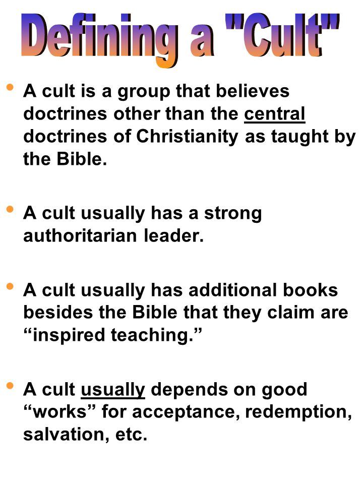 A cult is a group that believes doctrines other than the central doctrines of Christianity as taught by the Bible. A cult usually has a strong authori