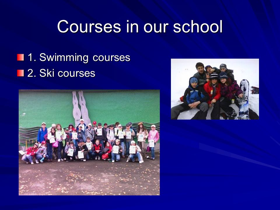 Courses in our school 1. Swimming courses 2. Ski courses