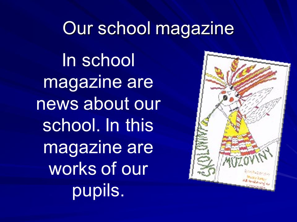 Our school magazine In school magazine are news about our school.