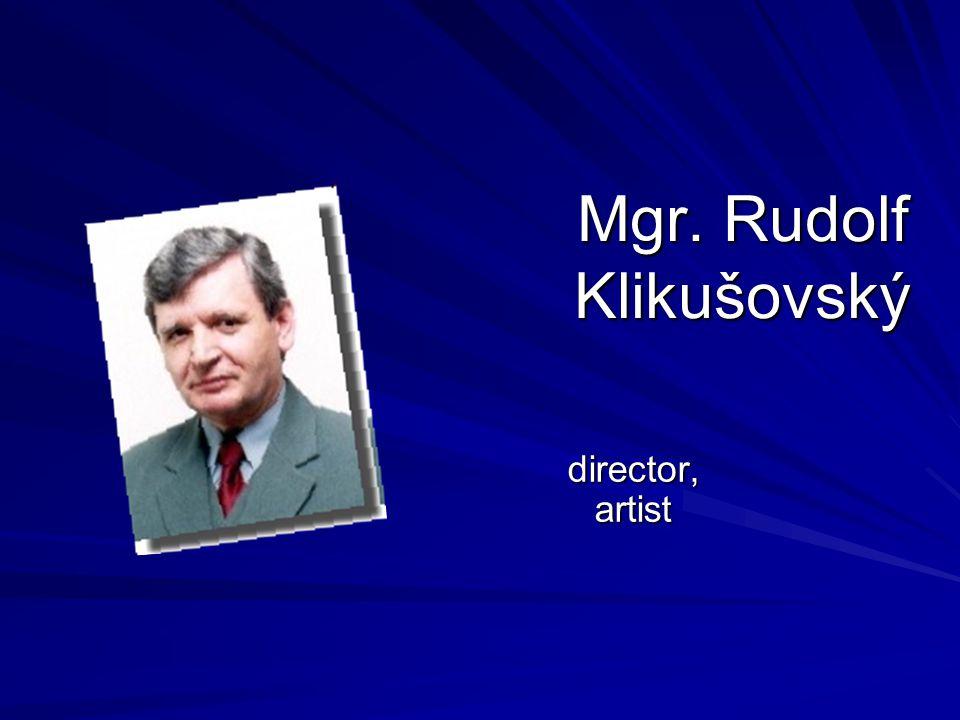 Mgr. Rudolf Klikušovský director, artist