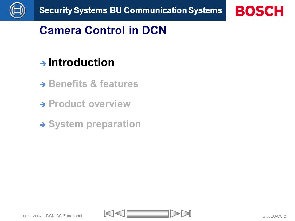 Security Systems BU Communication Systems ST/SEU-CO 3 DCN CC Functional 01-12-2004 Camera Control in congress applications  When a chairman's or delegate's microphone is activated on the DCN equipment, the camera assigned to that position is activated.
