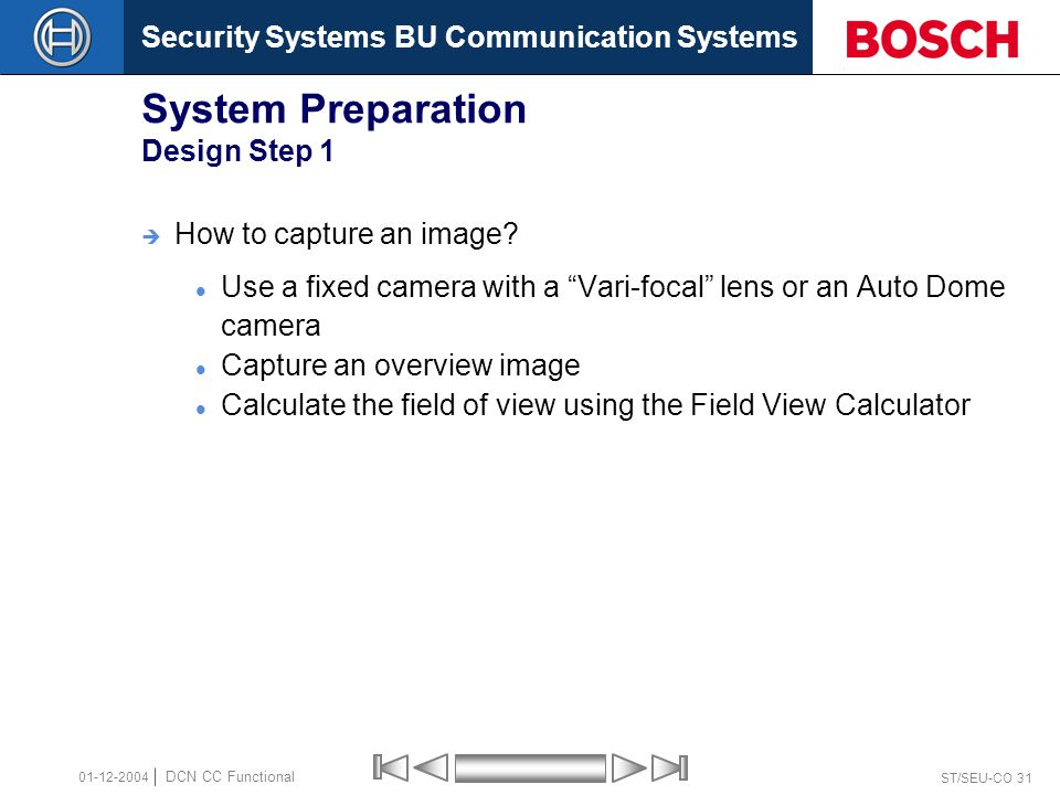 Security Systems BU Communication Systems ST/SEU-CO 31 DCN CC Functional 01-12-2004 System Preparation Design Step 1  How to capture an image.