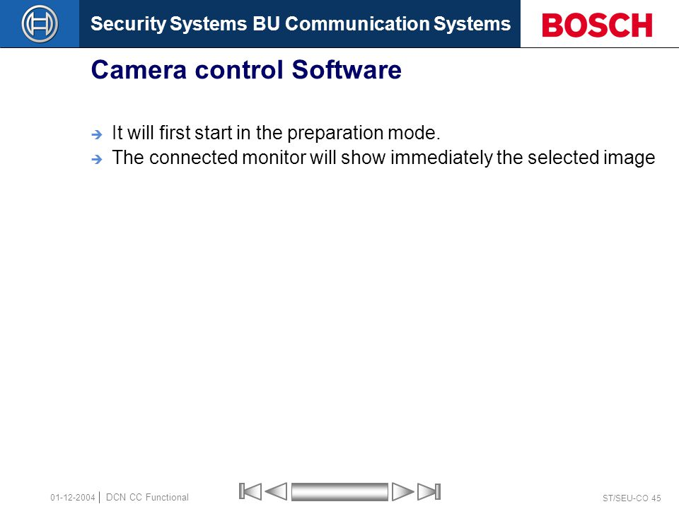 Security Systems BU Communication Systems ST/SEU-CO 45 DCN CC Functional 01-12-2004 Camera control Software  It will first start in the preparation mode.
