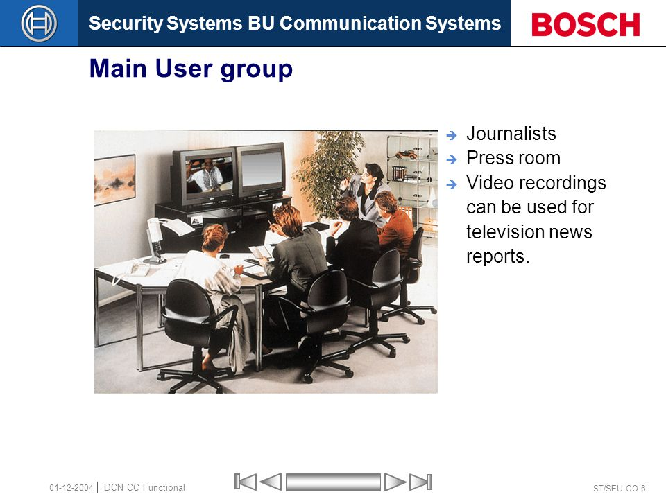 Security Systems BU Communication Systems ST/SEU-CO 7 DCN CC Functional 01-12-2004 Main User group  Non participating observers  Hotel room