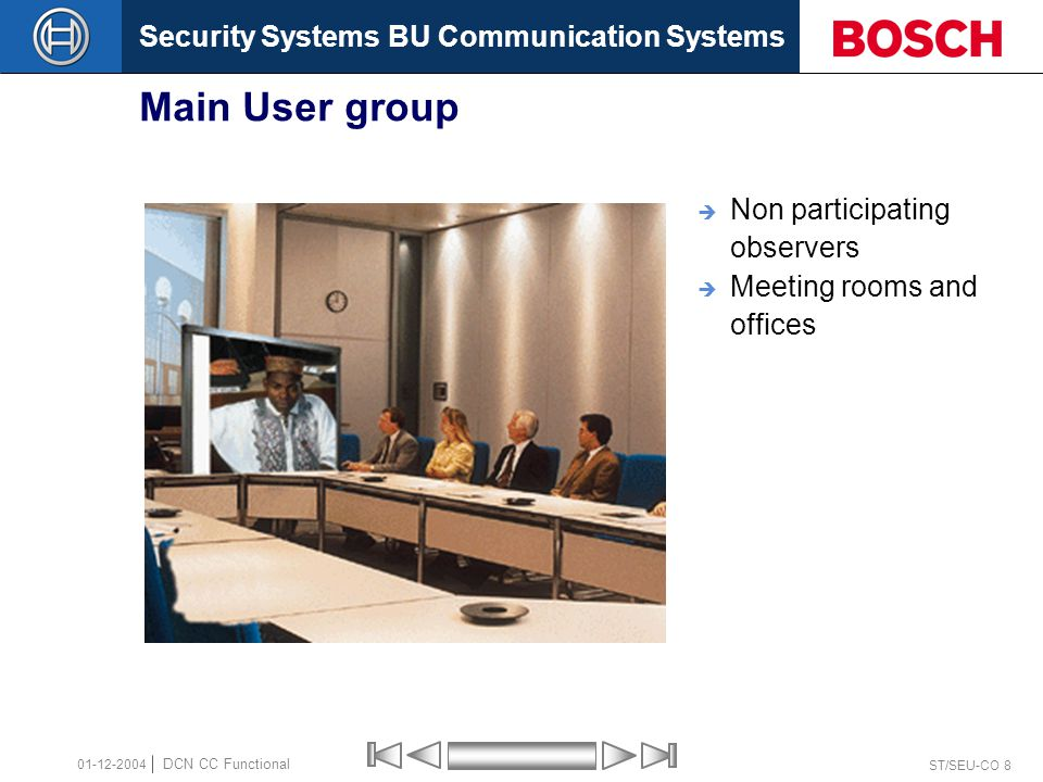 Security Systems BU Communication Systems ST/SEU-CO 8 DCN CC Functional 01-12-2004 Main User group  Non participating observers  Meeting rooms and offices