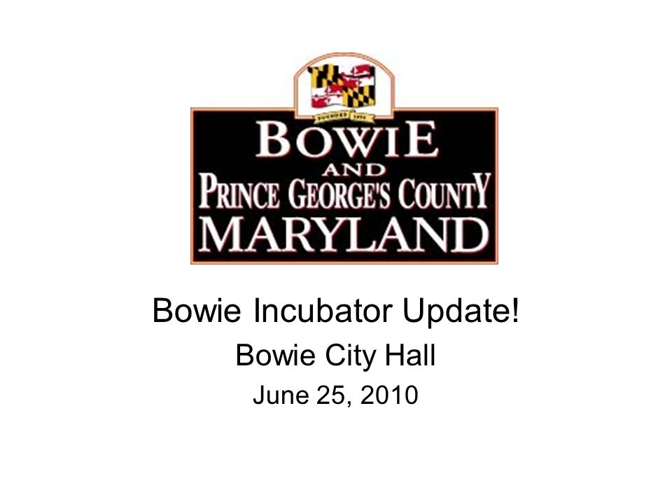 Bowie Incubator Update! Bowie City Hall June 25, 2010