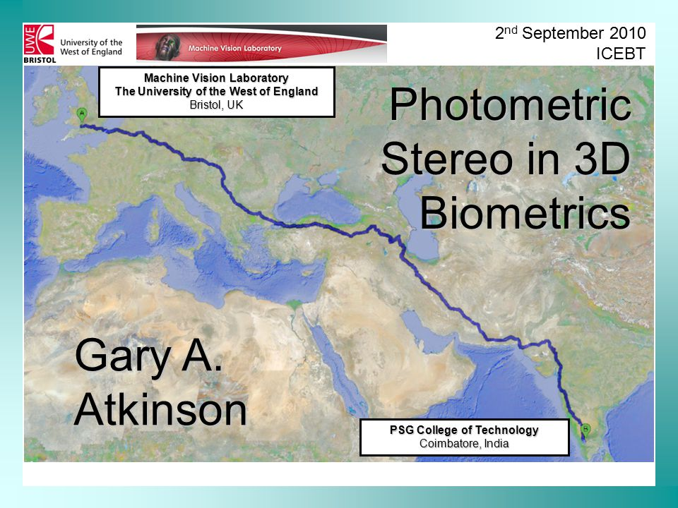 Machine Vision Laboratory The University of the West of England Bristol, UK 2 nd September 2010 ICEBT Photometric Stereo in 3D Biometrics Gary A. Atki