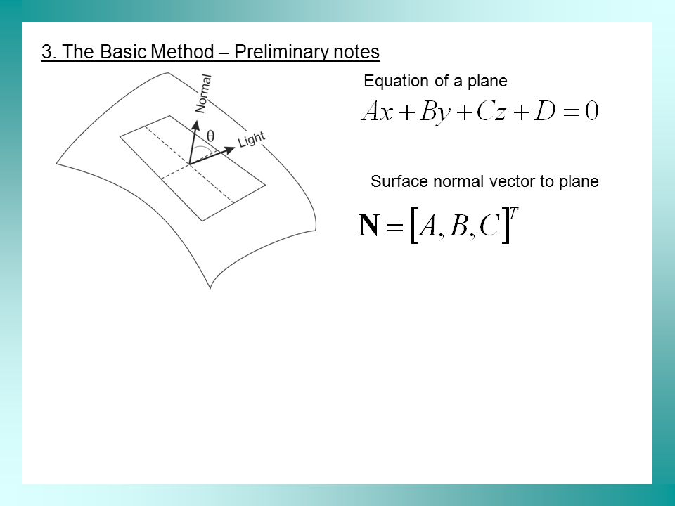 3. The Basic Method – Preliminary notes Equation of a plane Surface normal vector to plane