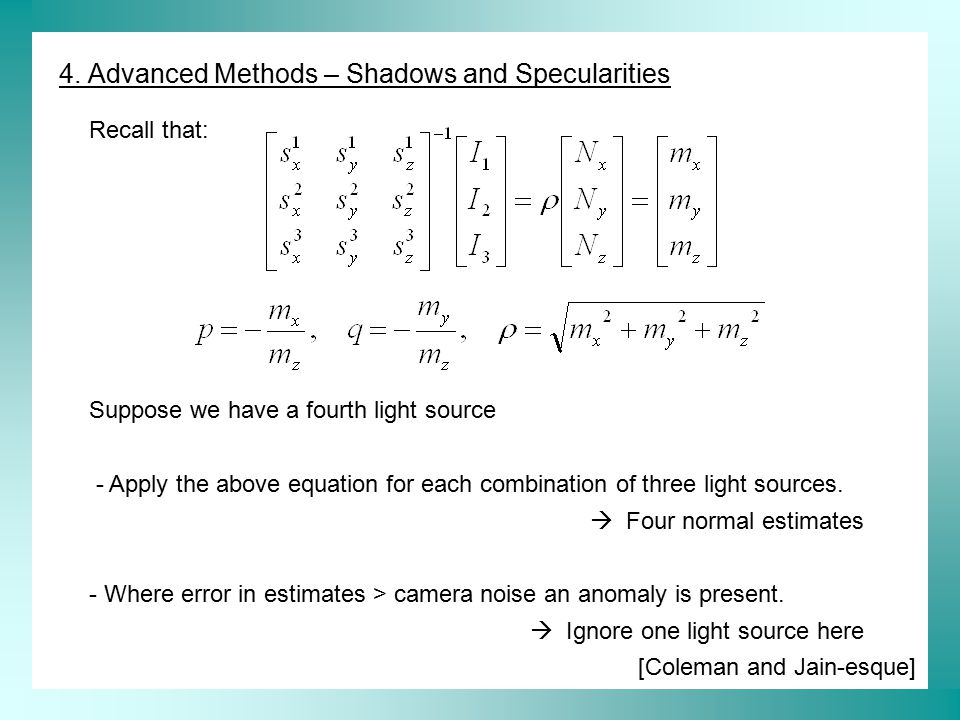 4. Advanced Methods – Shadows and Specularities Recall that: Suppose we have a fourth light source - Apply the above equation for each combination of