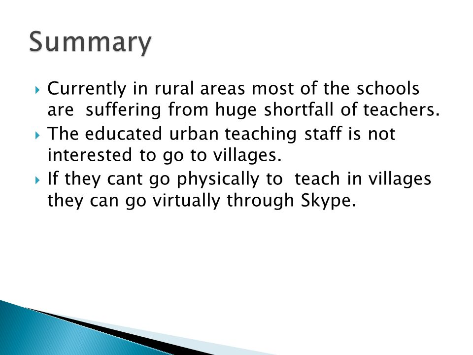  Currently in rural areas most of the schools are suffering from huge shortfall of teachers.