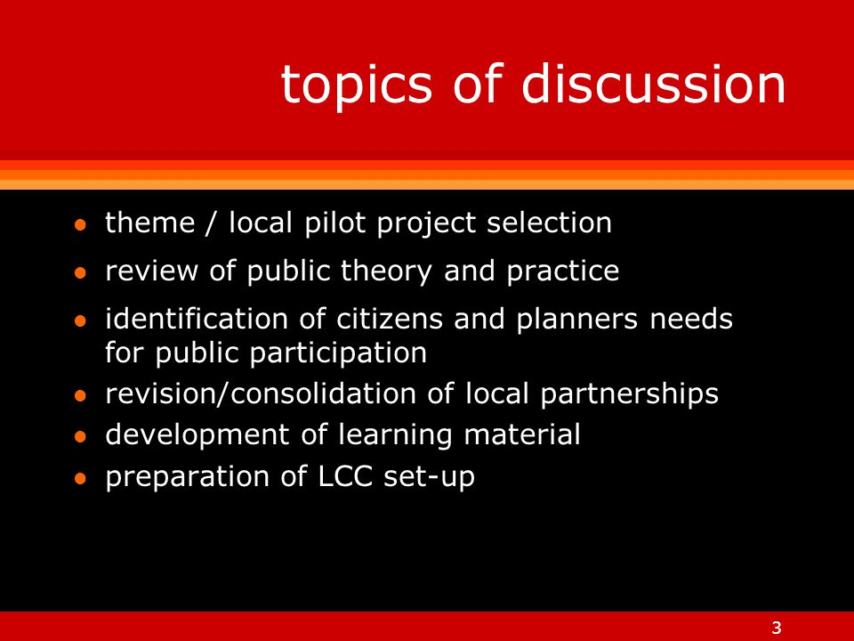 3 topics of discussion l theme / local pilot project selection l review of public theory and practice l identification of citizens and planners needs