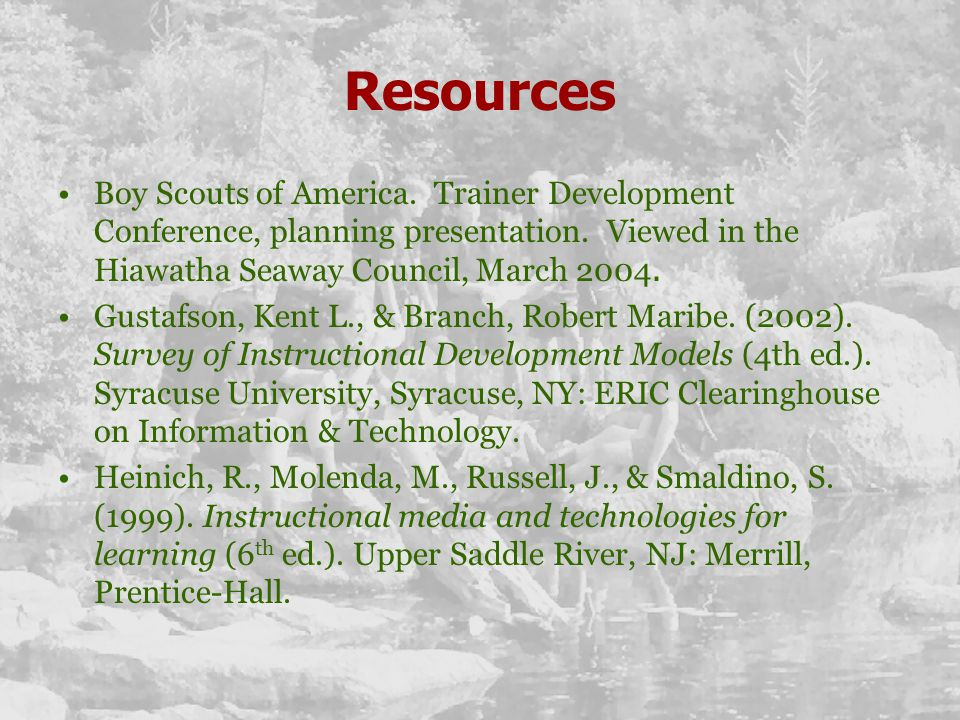 Resources Boy Scouts of America. Trainer Development Conference, planning presentation. Viewed in the Hiawatha Seaway Council, March 2004. Gustafson,