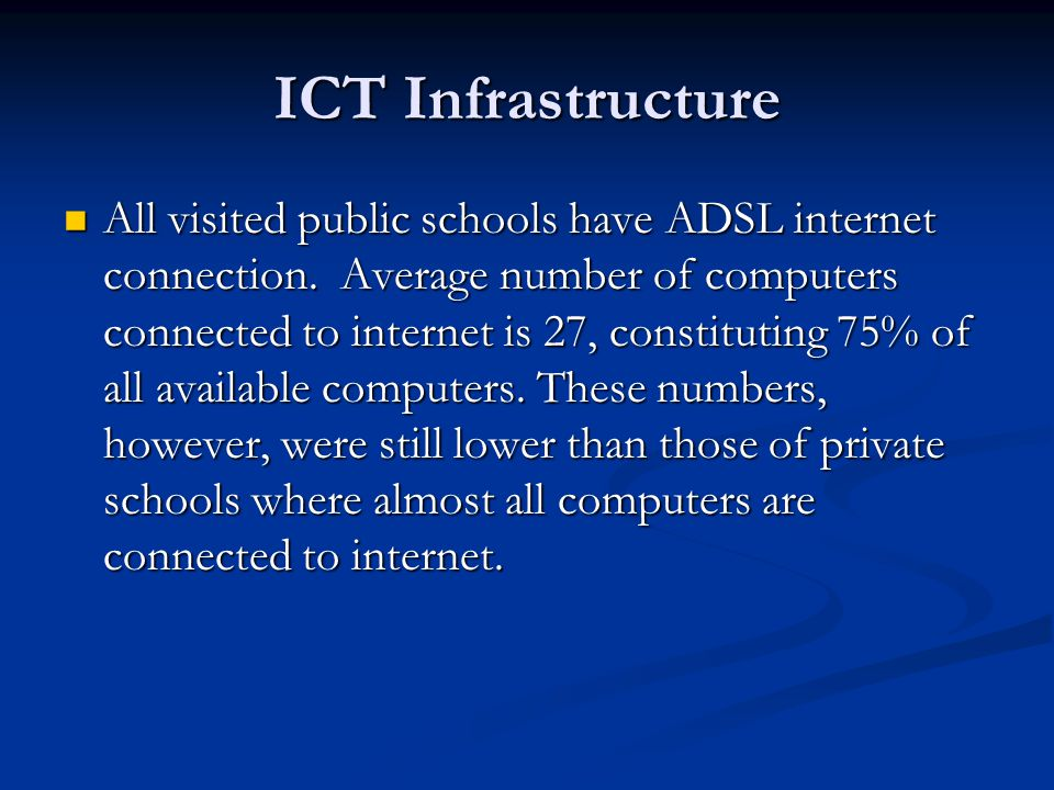 ICT Infrastructure All visited public schools have ADSL internet connection.