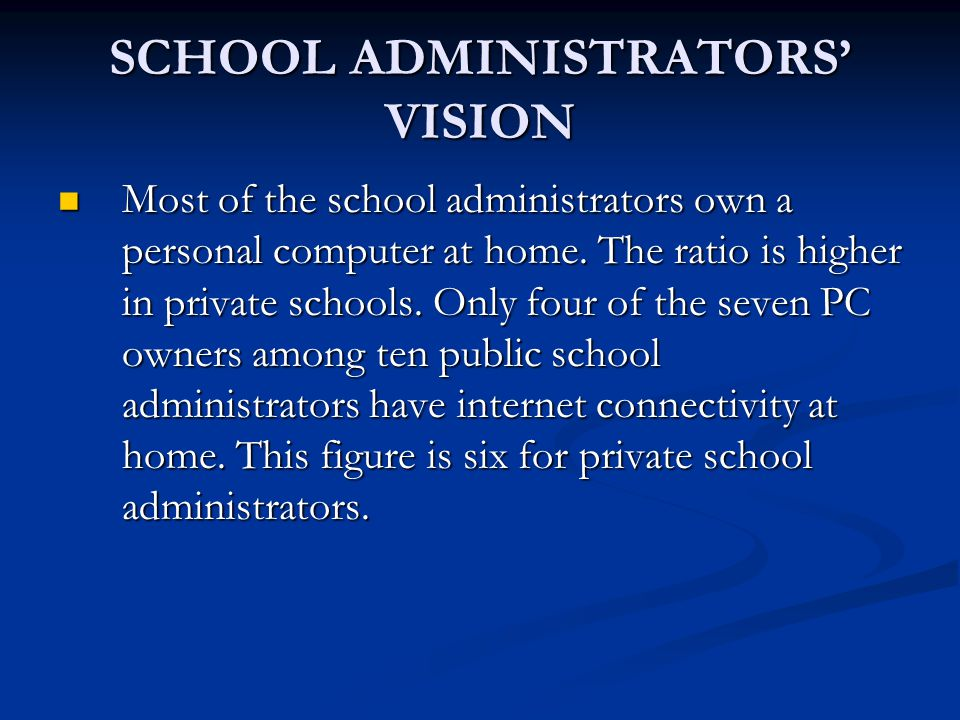 SCHOOL ADMINISTRATORS' VISION Most of the school administrators own a personal computer at home.